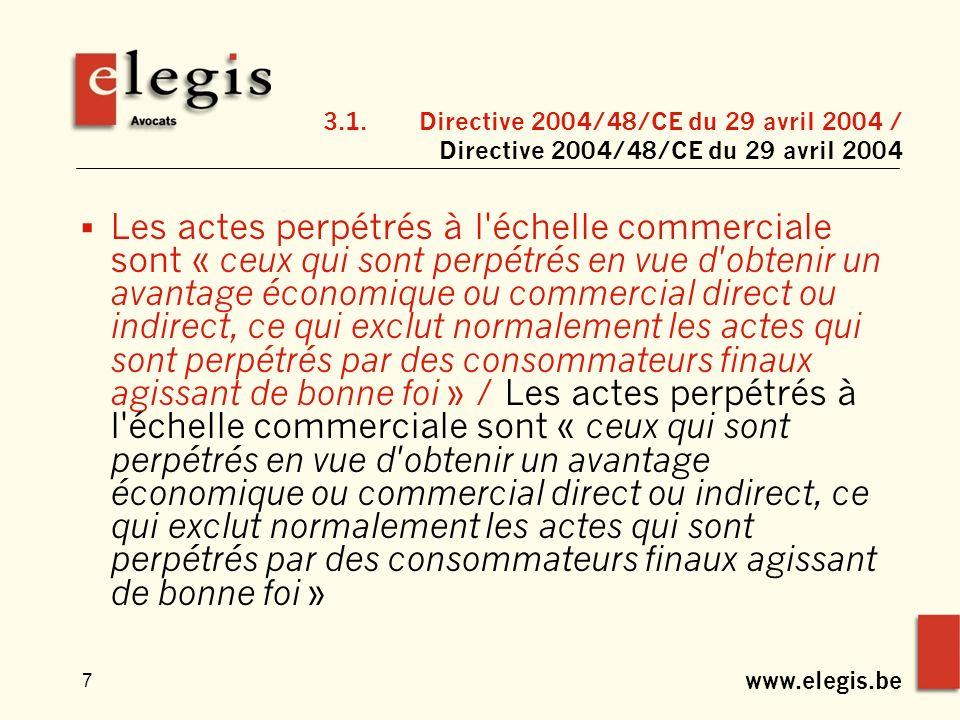 www.elegis.be 8 3.1.Directive 2004/48/CE du 29 avril 2004 / Directive 2004/48/CE du 29 avril 2004 3.1.4 Principales mesures / Principales mesures Obligation générale / Obligation générale mesures, procédures et réparations / mesures, procédures et réparations Bénéficiaires / Bénéficiaires Titulaires de droits / Titulaires de droits Titulaires de licence / Titulaires de licence Organisme de gestion collective / Organisme de gestion collective Organismes de défense professionnels / Organismes de défense professionnels Présomption / Présomption
