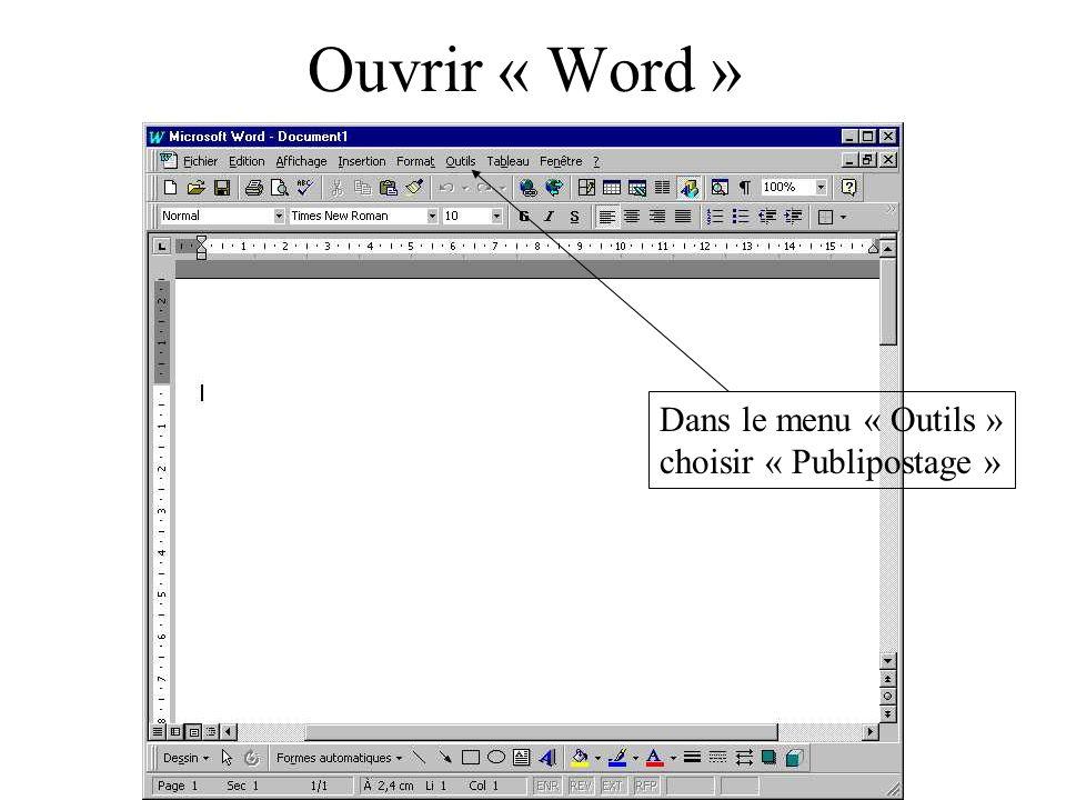 Ouvrir « Word » Dans le menu « Outils » choisir « Publipostage »