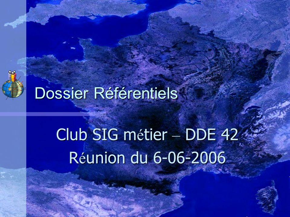 Dossier Référentiels Club SIG m é tier – DDE 42 R é union du 6-06-2006
