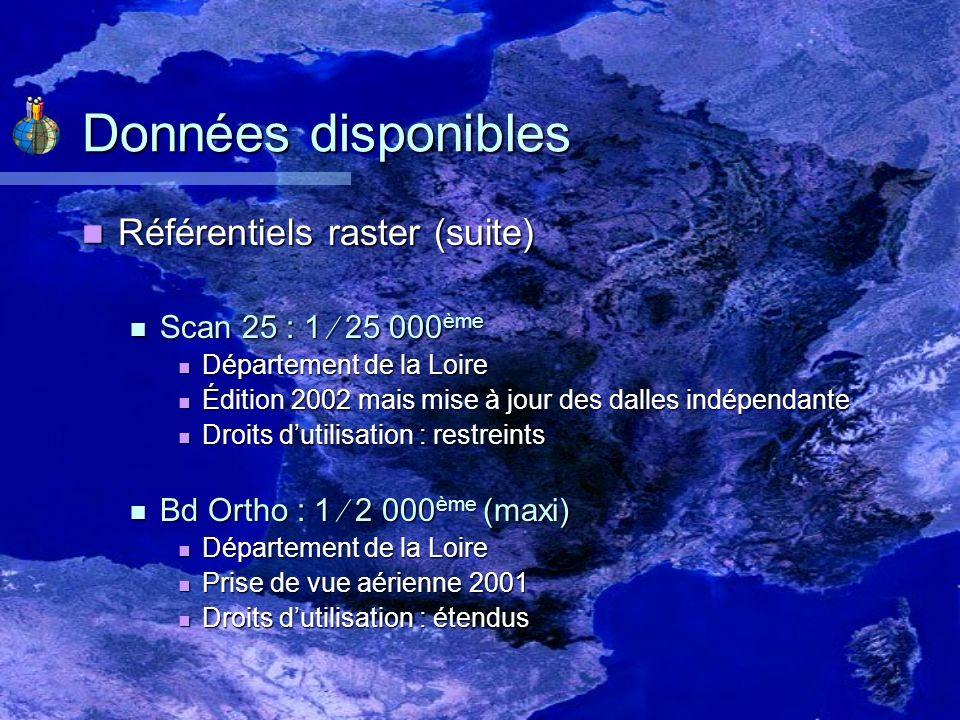 Données disponibles Référentiels raster (suite) Référentiels raster (suite) Scan 25 : 1 25 000 ème Scan 25 : 1 25 000 ème Département de la Loire Dépa