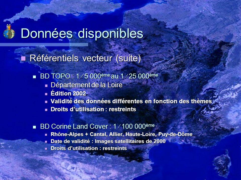 Données disponibles Référentiels vecteur (suite) Référentiels vecteur (suite) BD TOPO : 1 5 000 ème au 1 25 000 ème BD TOPO : 1 5 000 ème au 1 25 000