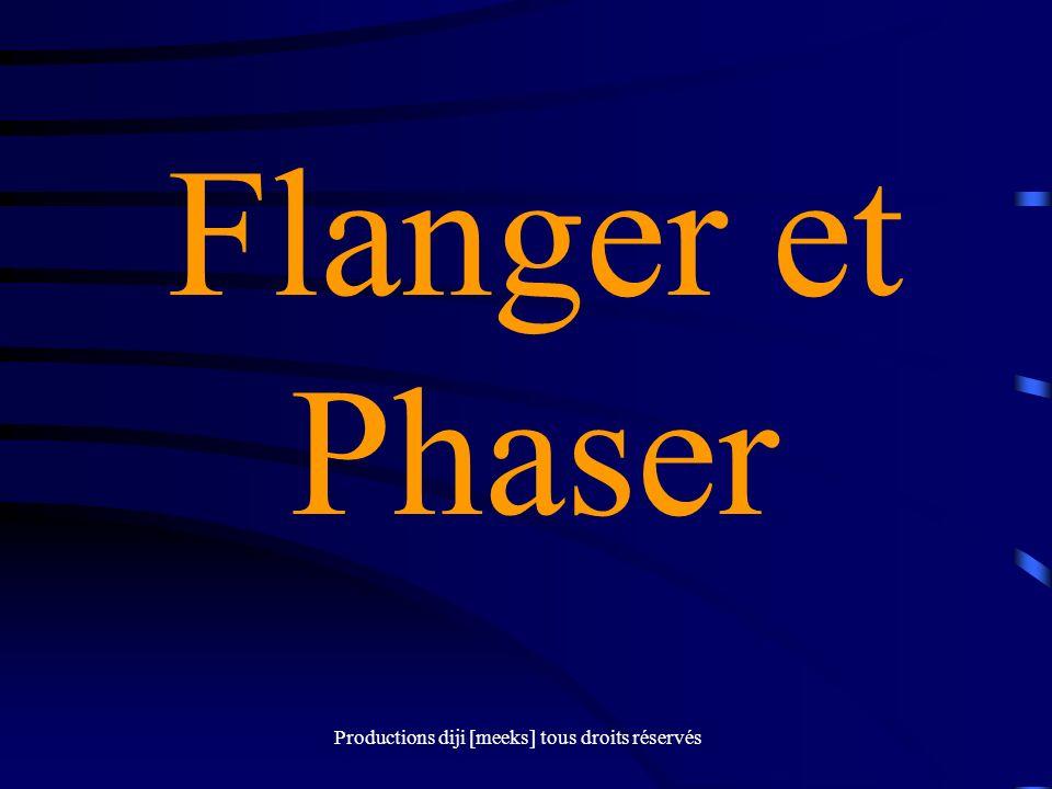 Productions diji [meeks] tous droits réservés Flanger et Phaser