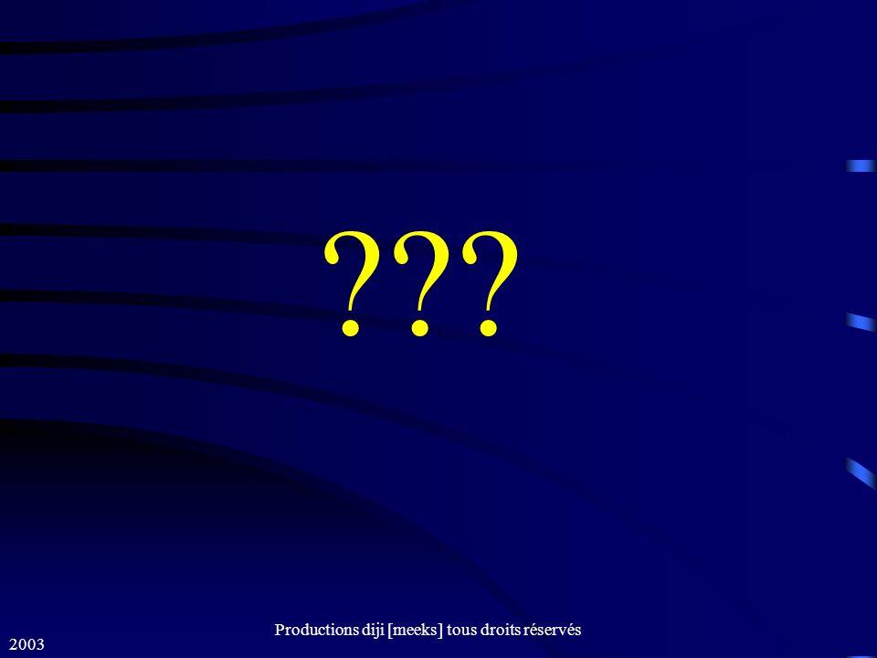 2003 Productions diji [meeks] tous droits réservés ???