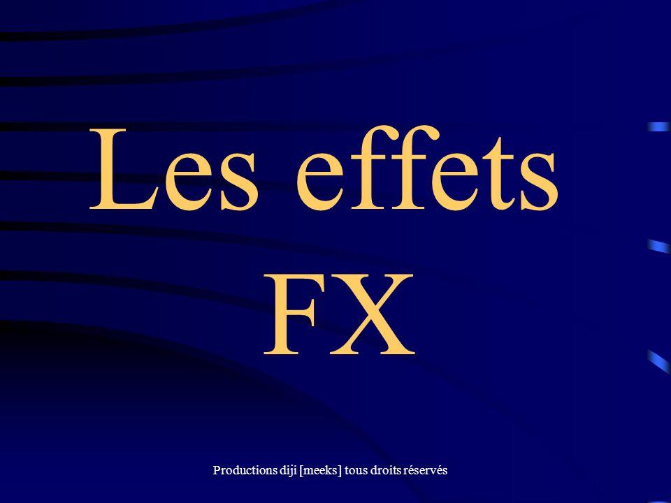 Productions diji [meeks] tous droits réservés Les effets FX