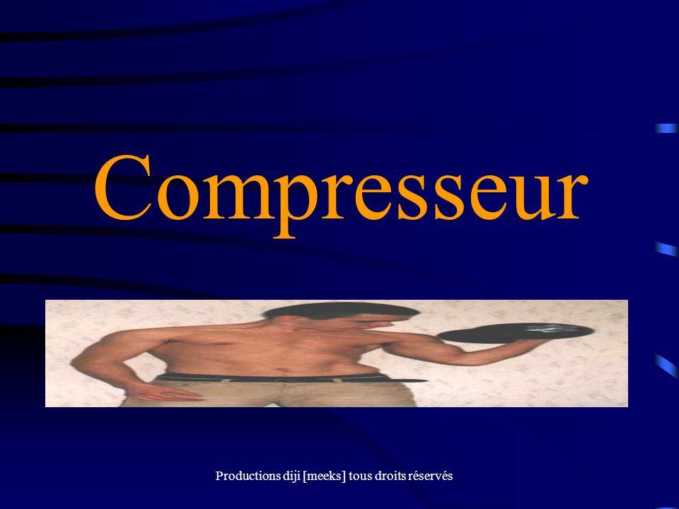 Productions diji [meeks] tous droits réservés Compresseur