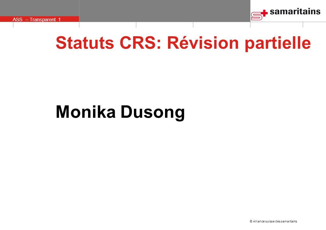 © Alliance suisse des samaritains ASS – Transparent 1 Statuts CRS: Révision partielle Monika Dusong