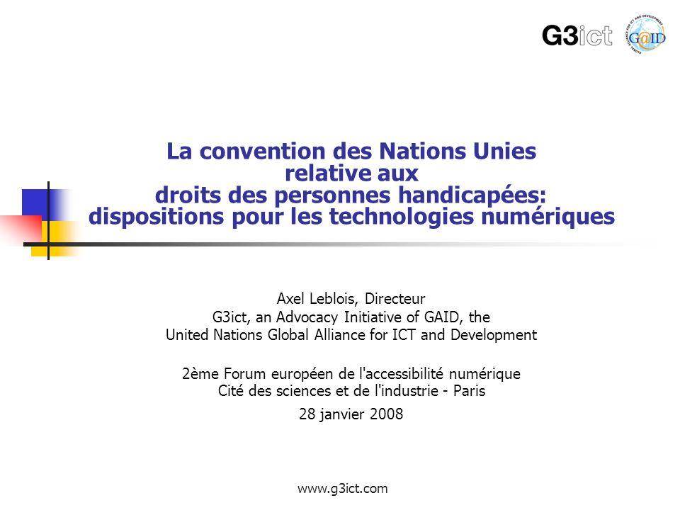www.g3ict.com La convention des Nations Unies relative aux droits des personnes handicapées: dispositions pour les technologies numériques Axel Lebloi