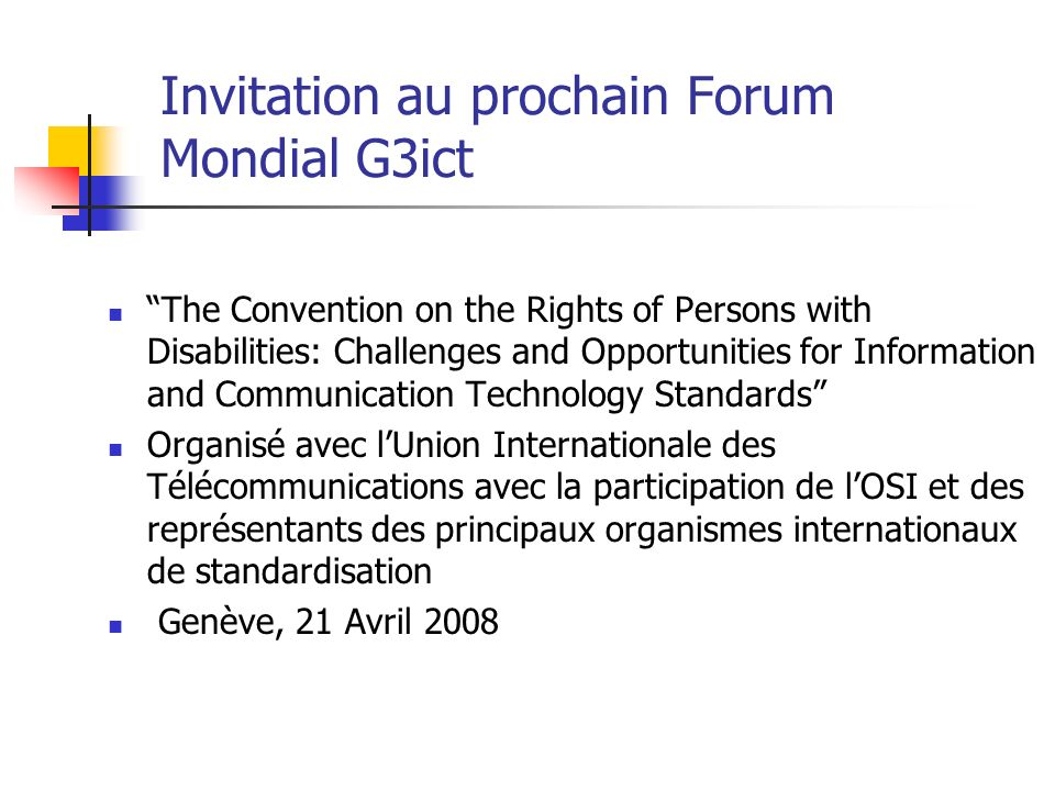 Invitation au prochain Forum Mondial G3ict The Convention on the Rights of Persons with Disabilities: Challenges and Opportunities for Information and