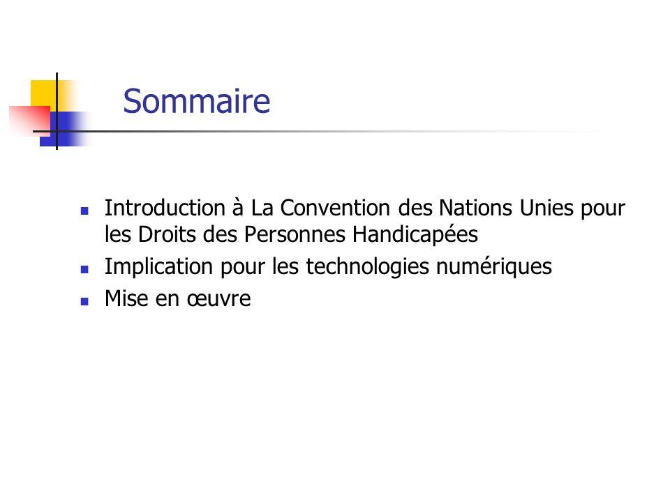 Sommaire Introduction à La Convention des Nations Unies pour les Droits des Personnes Handicapées Implication pour les technologies numériques Mise en