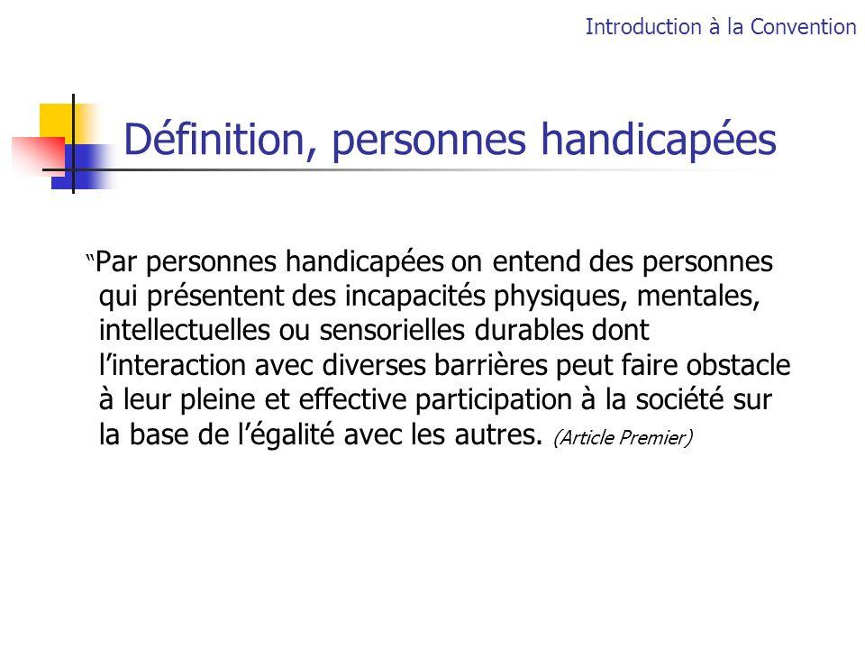 Définition, personnes handicapées Par personnes handicapées on entend des personnes qui présentent des incapacités physiques, mentales, intellectuelle
