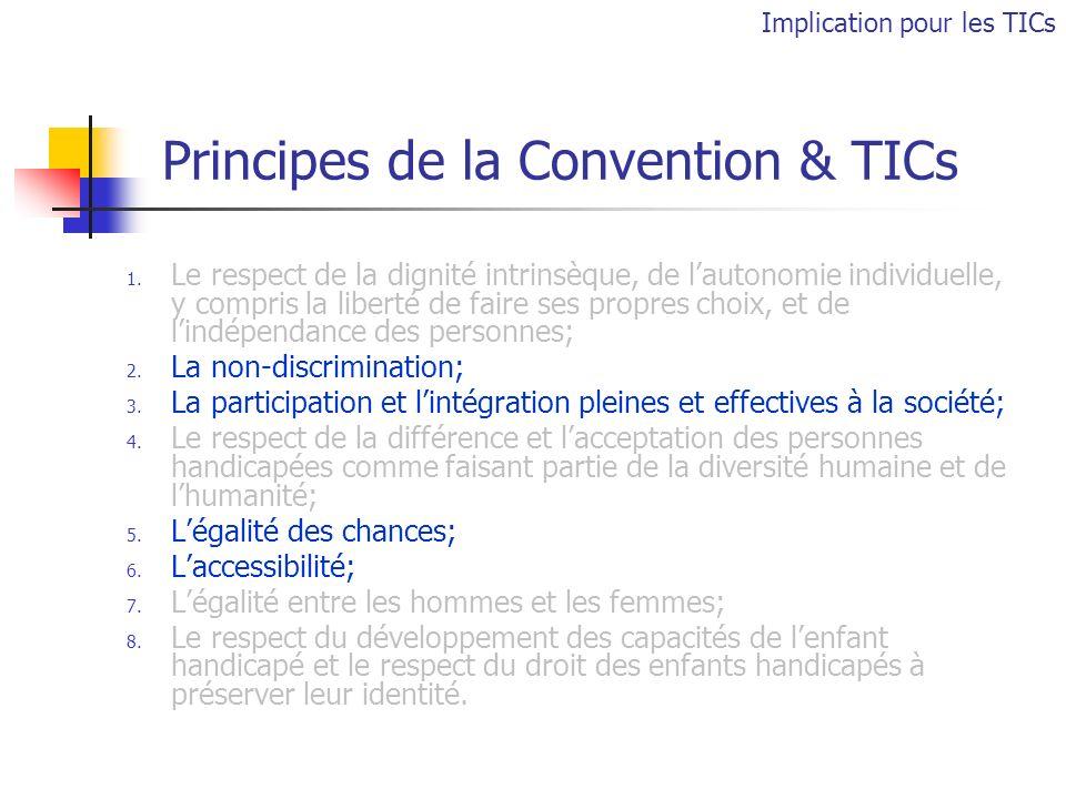 Principes de la Convention & TICs 1. Le respect de la dignité intrinsèque, de lautonomie individuelle, y compris la liberté de faire ses propres choix
