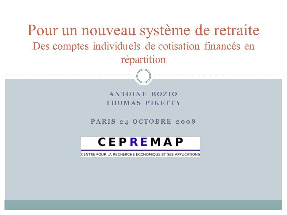 ANTOINE BOZIO THOMAS PIKETTY PARIS 24 OCTOBRE 2008 Pour un nouveau système de retraite Des comptes individuels de cotisation financés en répartition