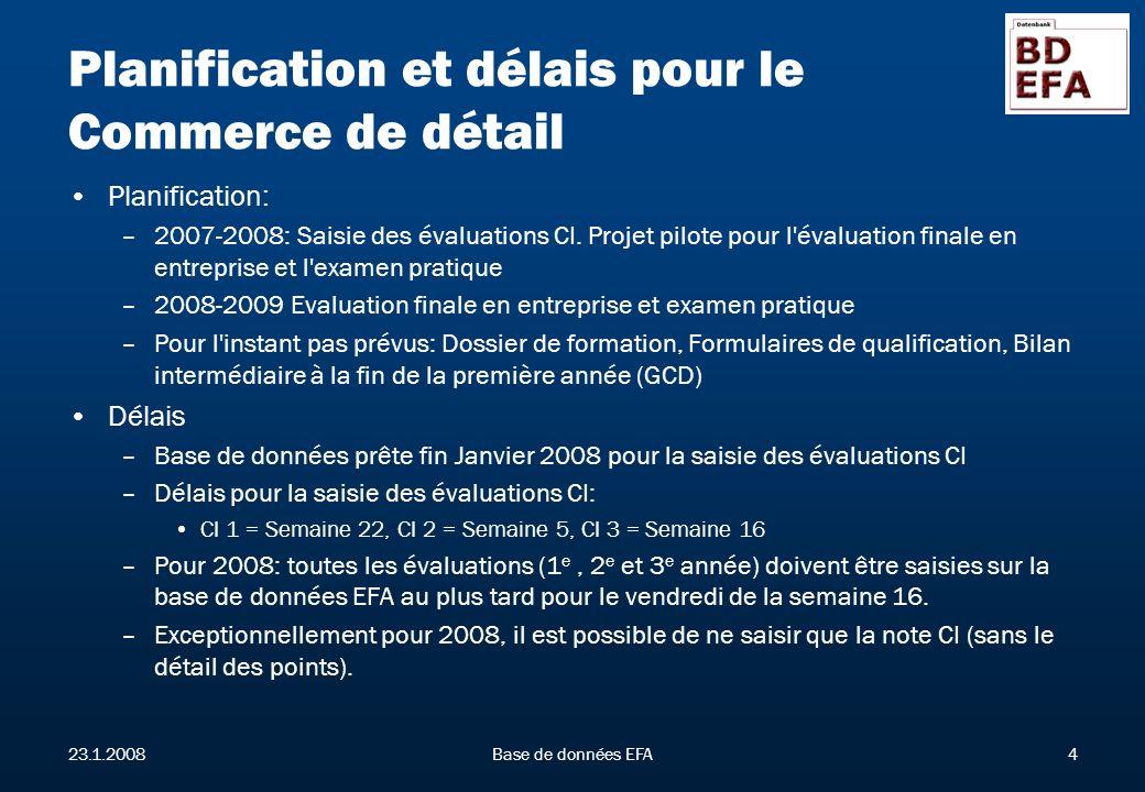 23.1.2008Base de données EFA4 Planification et délais pour le Commerce de détail Planification: –2007-2008: Saisie des évaluations CI. Projet pilote p