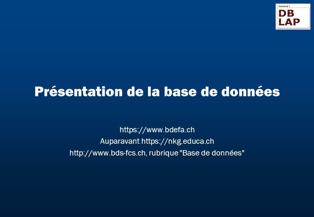Présentation de la base de données https://www.bdefa.ch Auparavant https://nkg.educa.ch http://www.bds-fcs.ch, rubrique Base de données