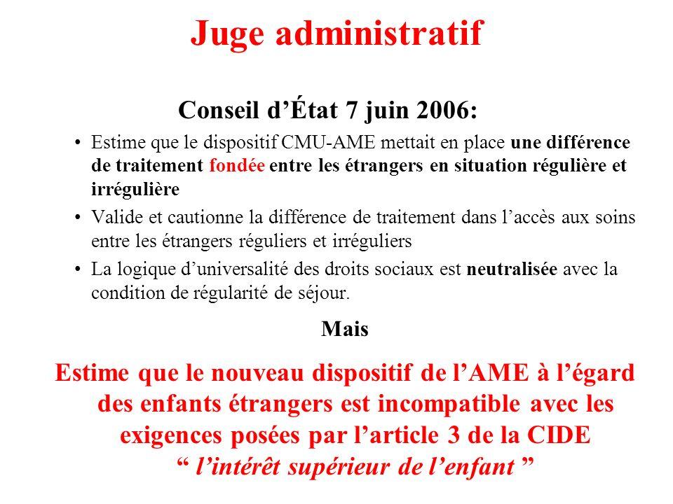 Juge administratif Conseil dÉtat 7 juin 2006: Estime que le dispositif CMU-AME mettait en place une différence de traitement fondée entre les étranger