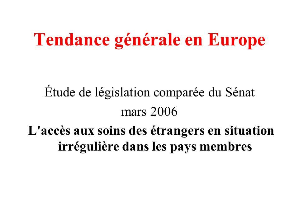 Tendance générale en Europe Étude de législation comparée du Sénat mars 2006 L'accès aux soins des étrangers en situation irrégulière dans les pays me