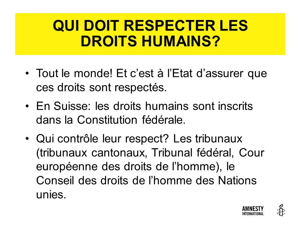 QUI DOIT RESPECTER LES DROITS HUMAINS? Tout le monde! Et cest à lEtat dassurer que ces droits sont respectés. En Suisse: les droits humains sont inscr