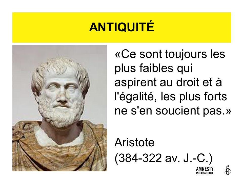 «Ce sont toujours les plus faibles qui aspirent au droit et à l'égalité, les plus forts ne s'en soucient pas.» Aristote (384-322 av. J.-C.) ANTIQUITÉ