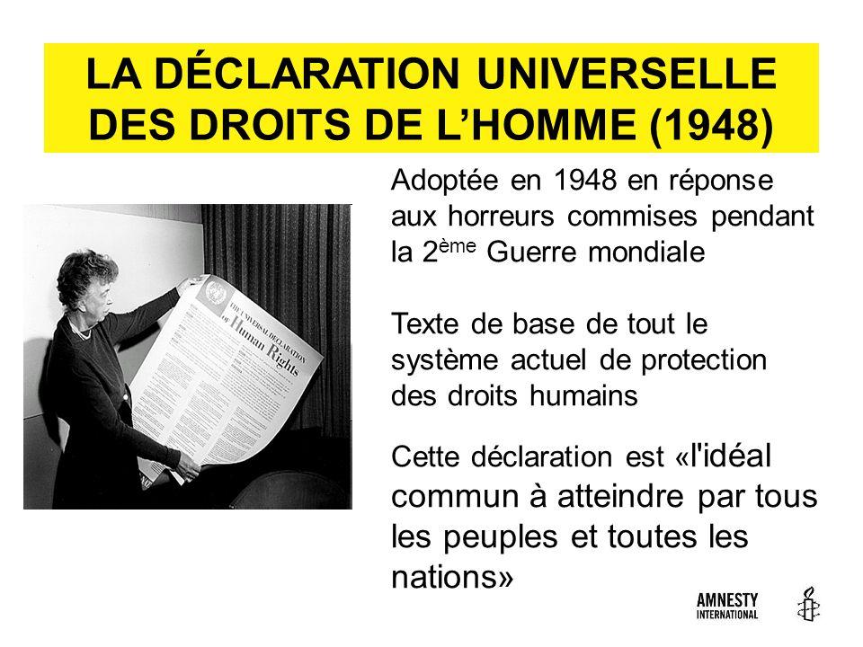 LA DÉCLARATION UNIVERSELLE DES DROITS DE LHOMME (1948) Adoptée en 1948 en réponse aux horreurs commises pendant la 2 ème Guerre mondiale Texte de base