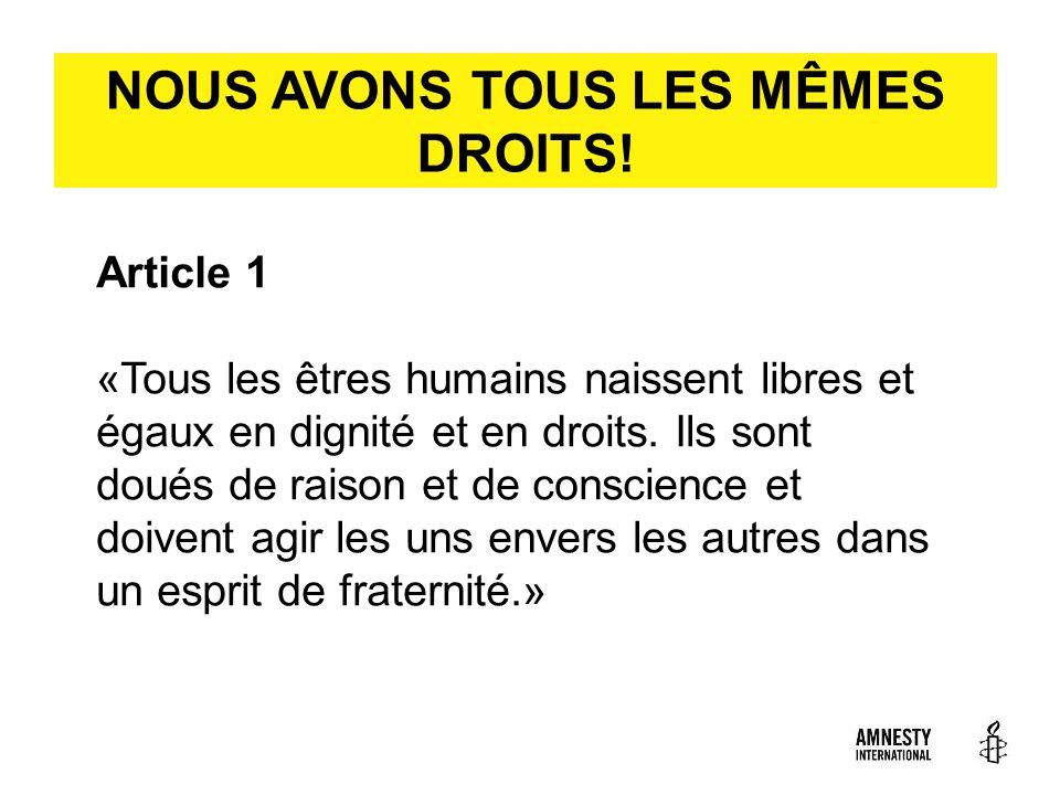 Article 1 «Tous les êtres humains naissent libres et égaux en dignité et en droits. Ils sont doués de raison et de conscience et doivent agir les uns