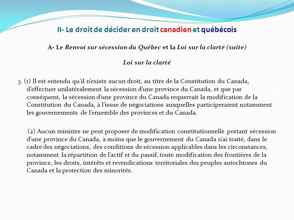 II- Le droit de décider en droit canadien et québécois A- Le Renvoi sur sécession du Québec et la Loi sur la clarté (suite) Loi sur la clarté 3. (1) I