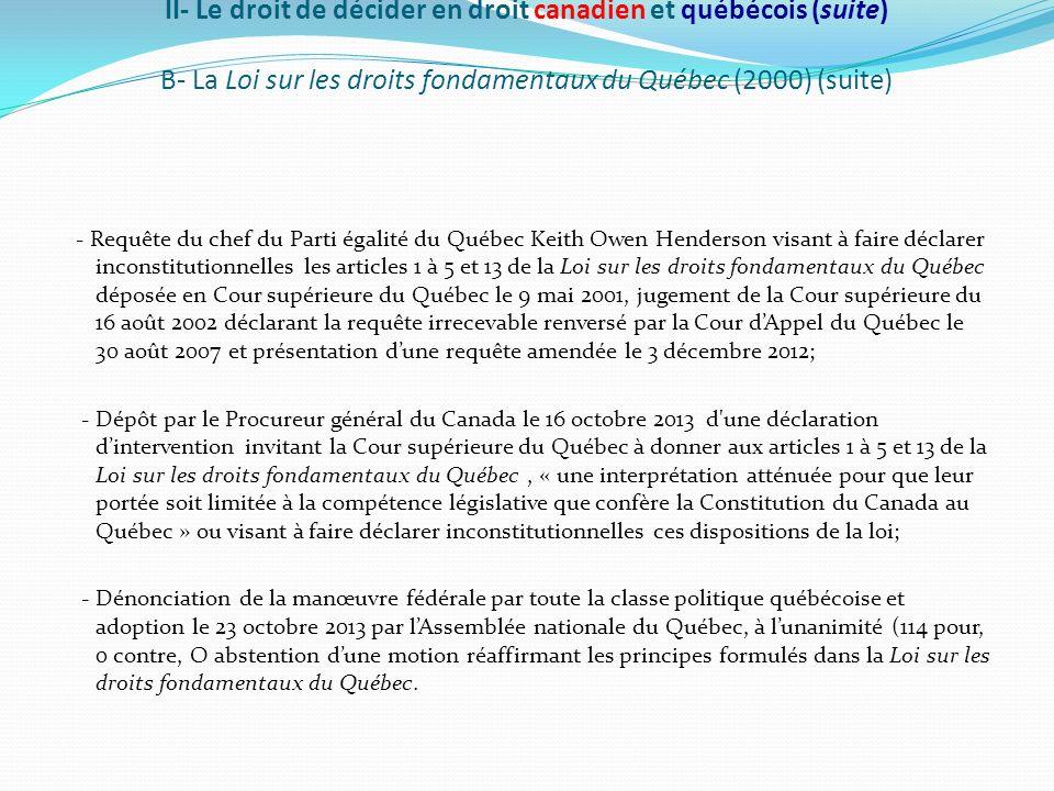 II- Le droit de décider en droit canadien et québécois (suite) B- La Loi sur les droits fondamentaux du Québec (2000) (suite) - Requête du chef du Par