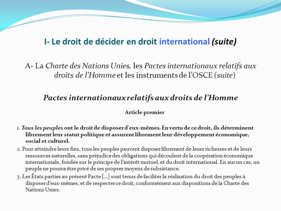I- Le droit de décider en droit international (suite) A- La Charte des Nations Unies, les Pactes internationaux relatifs aux droits de lHomme et les i