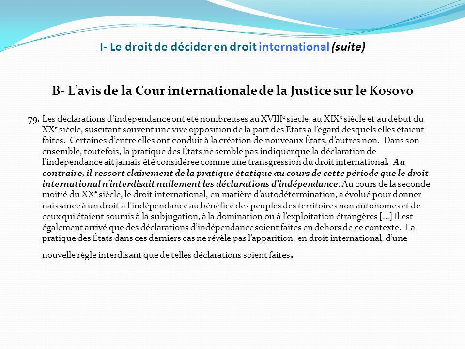 I- Le droit de décider en droit international (suite) B- Lavis de la Cour internationale de la Justice sur le Kosovo 79. Les déclarations dindépendanc