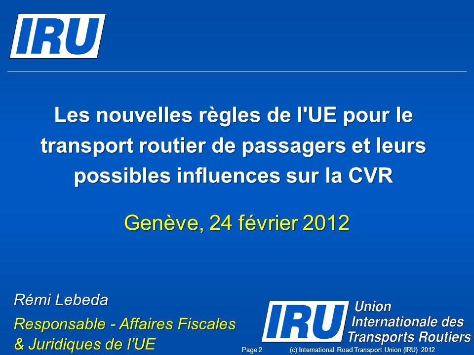 Les nouvelles règles de l'UE pour le transport routier de passagers et leurs possibles influences sur la CVR Genève, 24 février 2012 Rémi Lebeda Respo