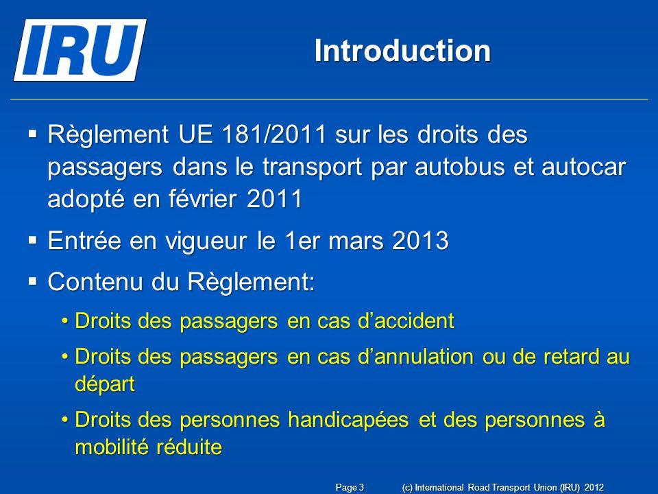 Introduction Règlement UE 181/2011 sur les droits des passagers dans le transport par autobus et autocar adopté en février 2011 Règlement UE 181/2011
