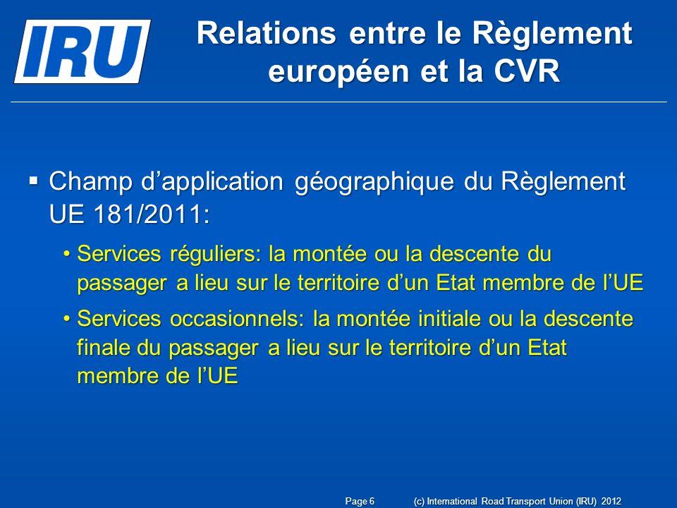 Relations entre le Règlement européen et la CVR Régime juridique des services réguliers opérés entre un Etat membre de lUE et un Etat tiers: Régime juridique des services réguliers opérés entre un Etat membre de lUE et un Etat tiers: Conventions internationales bilatéralesConventions internationales bilatérales Lignes régulières soumises à autorisation dune durée typique de 5 ansLignes régulières soumises à autorisation dune durée typique de 5 ans (c) International Road Transport Union (IRU) 2012Page 7