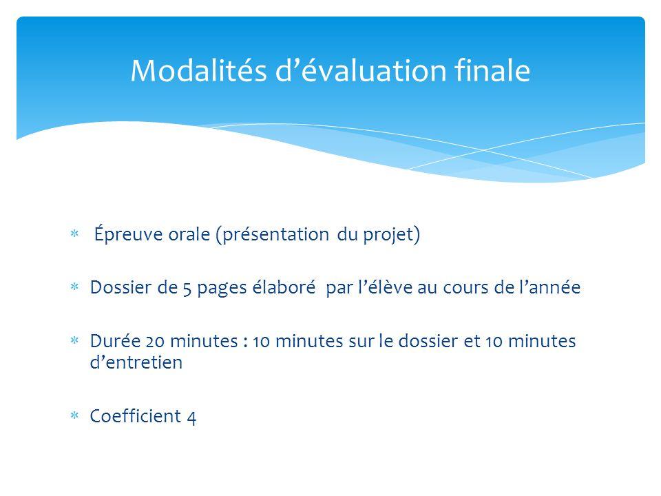 Épreuve orale (présentation du projet) Dossier de 5 pages élaboré par lélève au cours de lannée Durée 20 minutes : 10 minutes sur le dossier et 10 min