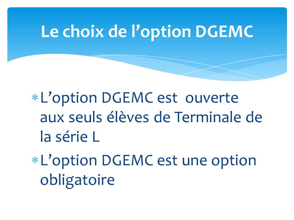 Loption DGEMC est ouverte aux seuls élèves de Terminale de la série L Loption DGEMC est une option obligatoire Le choix de loption DGEMC