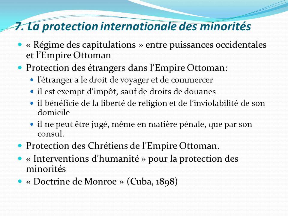 7. La protection internationale des minorités « Régime des capitulations » entre puissances occidentales et lEmpire Ottoman Protection des étrangers d