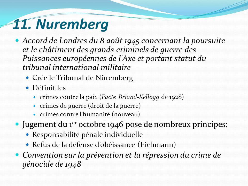 11. Nuremberg Accord de Londres du 8 août 1945 concernant la poursuite et le châtiment des grands criminels de guerre des Puissances européennes de l'