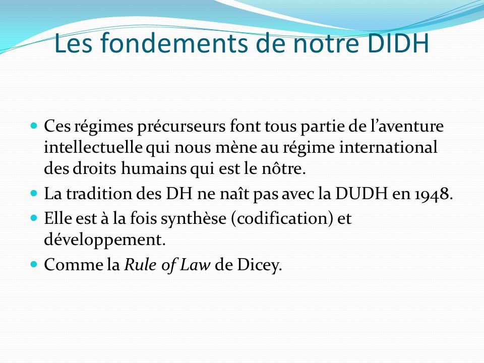 Les fondements de notre DIDH Ces régimes précurseurs font tous partie de laventure intellectuelle qui nous mène au régime international des droits humains qui est le nôtre.