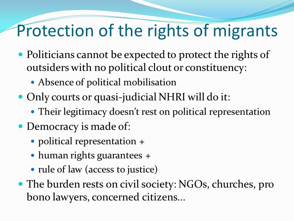 Protection of the rights of migrants Politicians cannot be expected to protect the rights of outsiders with no political clout or constituency: Absenc