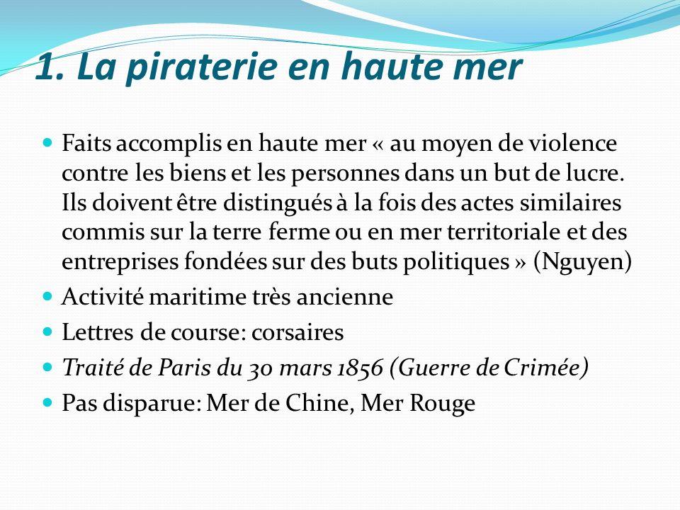 1. La piraterie en haute mer Faits accomplis en haute mer « au moyen de violence contre les biens et les personnes dans un but de lucre. Ils doivent ê