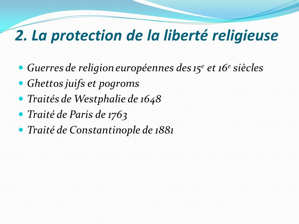 2. La protection de la liberté religieuse Guerres de religion européennes des 15 e et 16 e siècles Ghettos juifs et pogroms Traités de Westphalie de 1