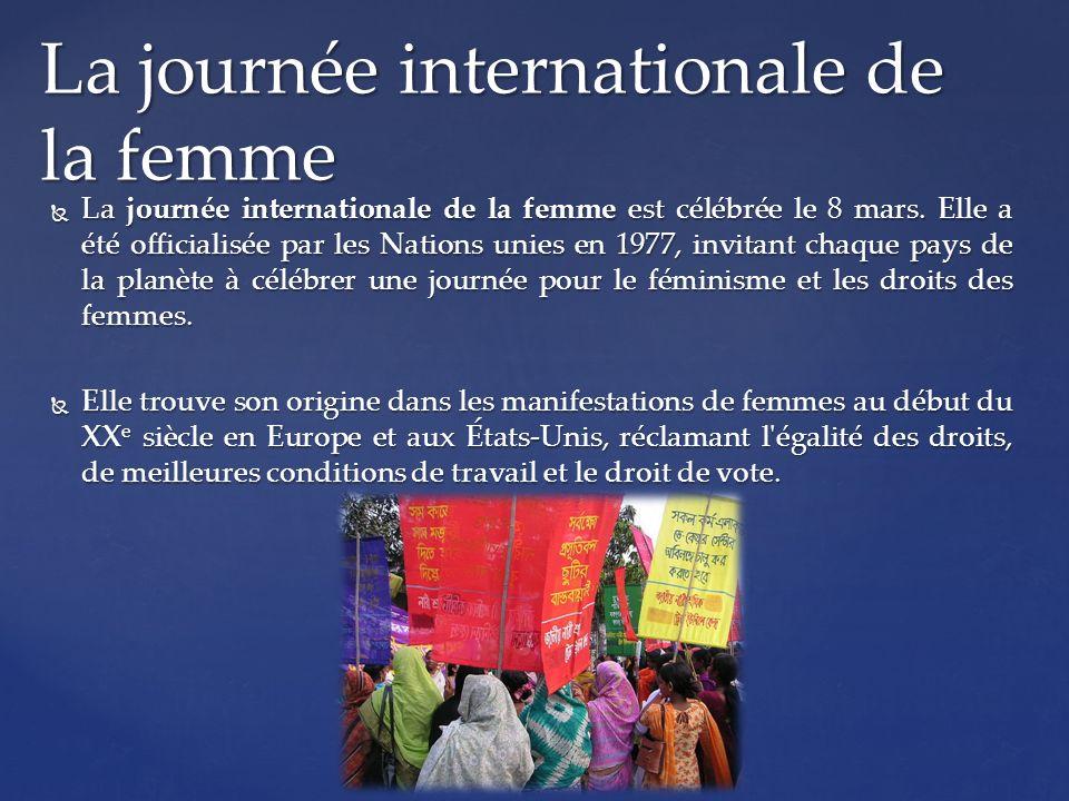 La journée internationale de la femme est célébrée le 8 mars. Elle a été officialisée par les Nations unies en 1977, invitant chaque pays de la planèt