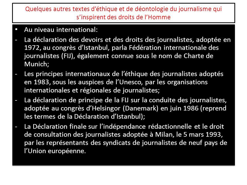 Quelques autres textes déthique et de déontologie du journalisme qui sinspirent des droits de lHomme Au niveau international: -La déclaration des devo
