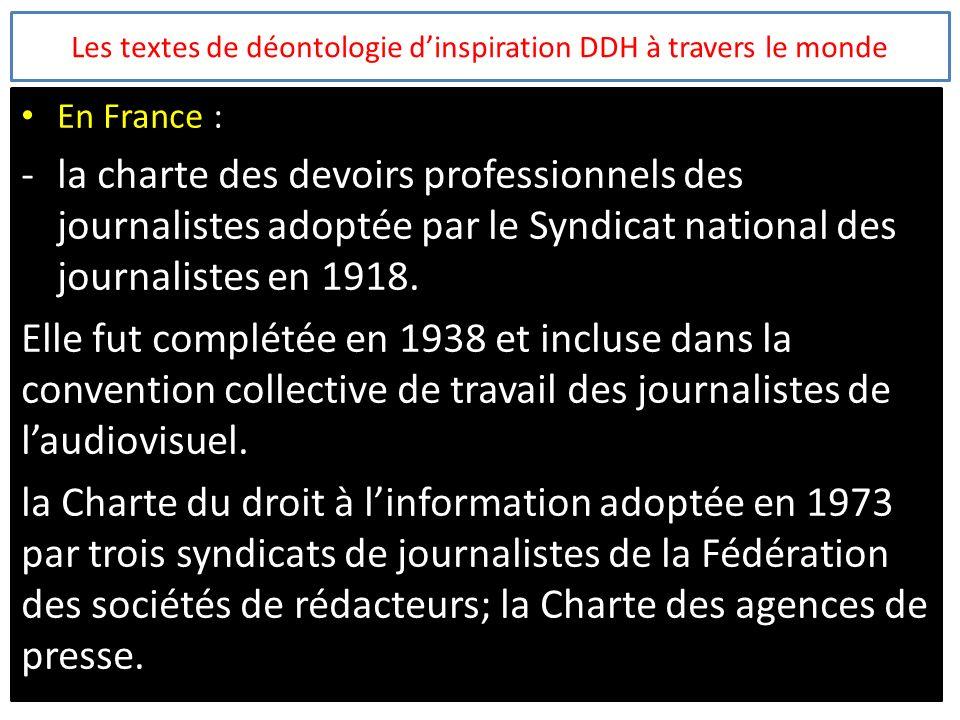Les textes de déontologie dinspiration DDH à travers le monde En France : -la charte des devoirs professionnels des journalistes adoptée par le Syndic