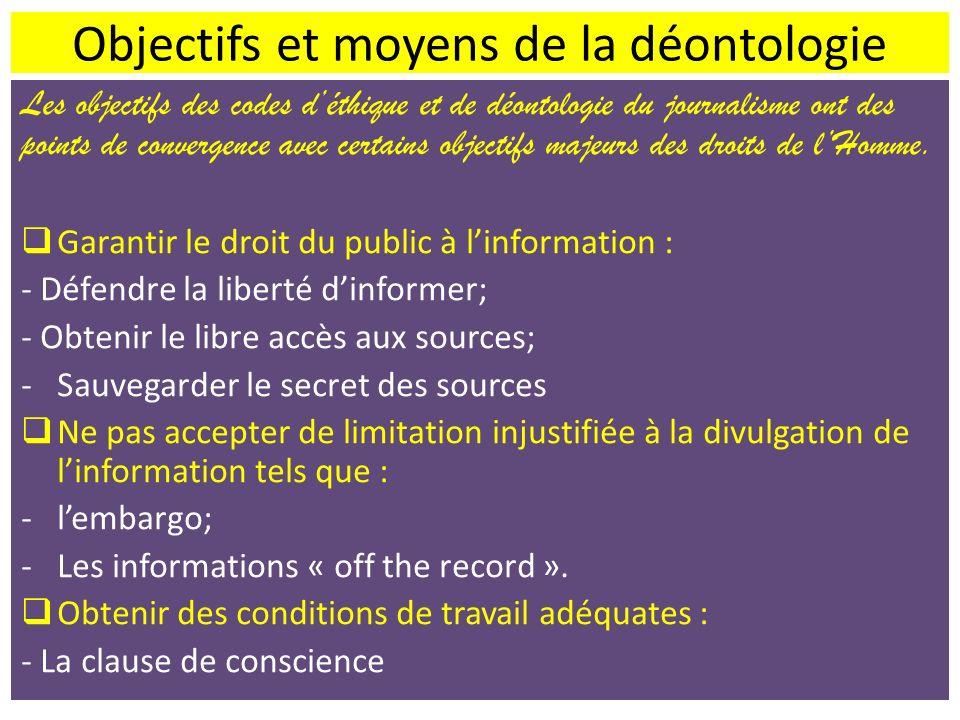 Objectifs et moyens de la déontologie Les objectifs des codes déthique et de déontologie du journalisme ont des points de convergence avec certains ob