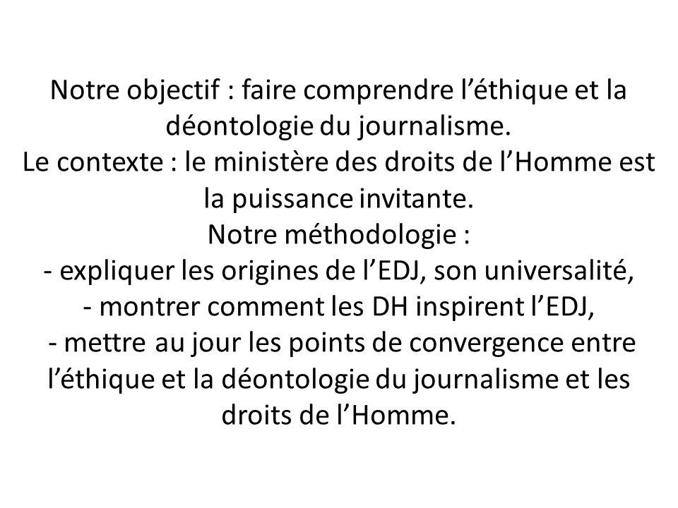 Notre objectif : faire comprendre léthique et la déontologie du journalisme. Le contexte : le ministère des droits de lHomme est la puissance invitant