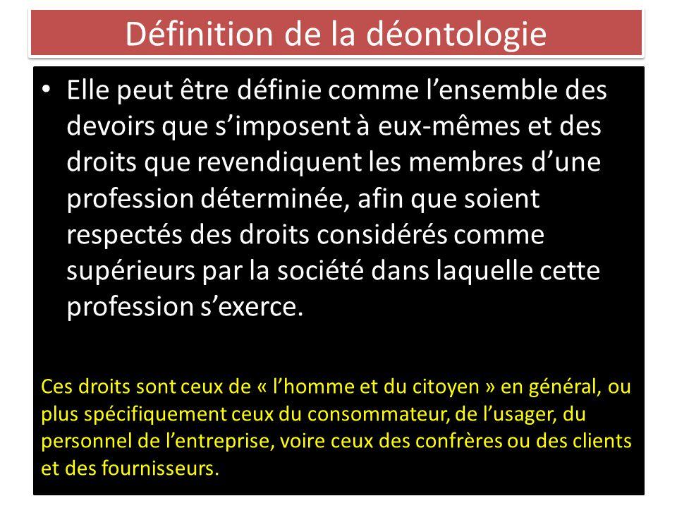 Définition de la déontologie Elle peut être définie comme lensemble des devoirs que simposent à eux-mêmes et des droits que revendiquent les membres d
