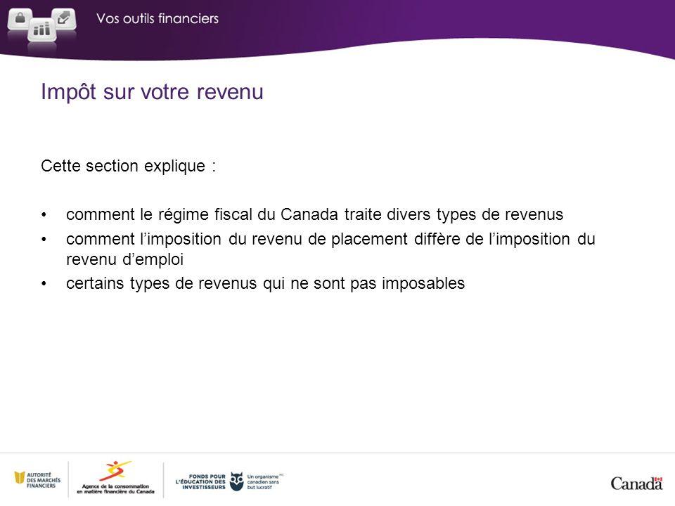 Cette section explique : comment le régime fiscal du Canada traite divers types de revenus comment limposition du revenu de placement diffère de limposition du revenu demploi certains types de revenus qui ne sont pas imposables