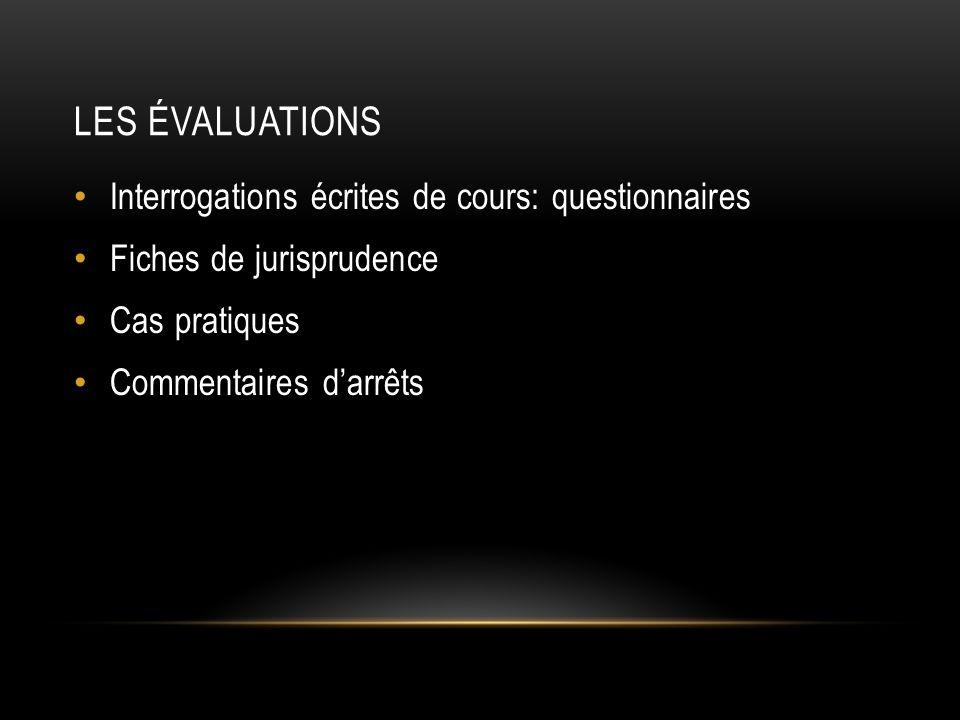 LES ÉVALUATIONS Interrogations écrites de cours: questionnaires Fiches de jurisprudence Cas pratiques Commentaires darrêts