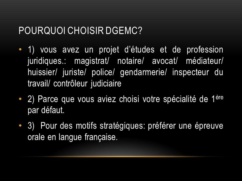 POURQUOI CHOISIR DGEMC? 1) vous avez un projet détudes et de profession juridiques.: magistrat/ notaire/ avocat/ médiateur/ huissier/ juriste/ police/