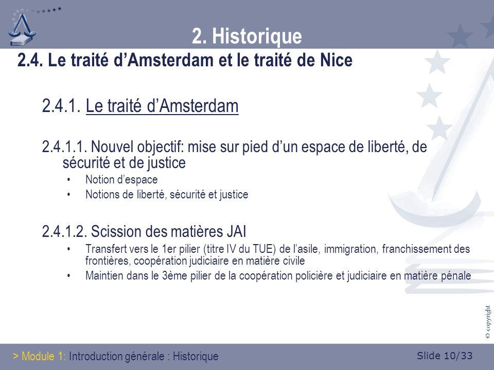 Slide 10/33 © copyright 2. Historique 2.4. Le traité dAmsterdam et le traité de Nice 2.4.1.