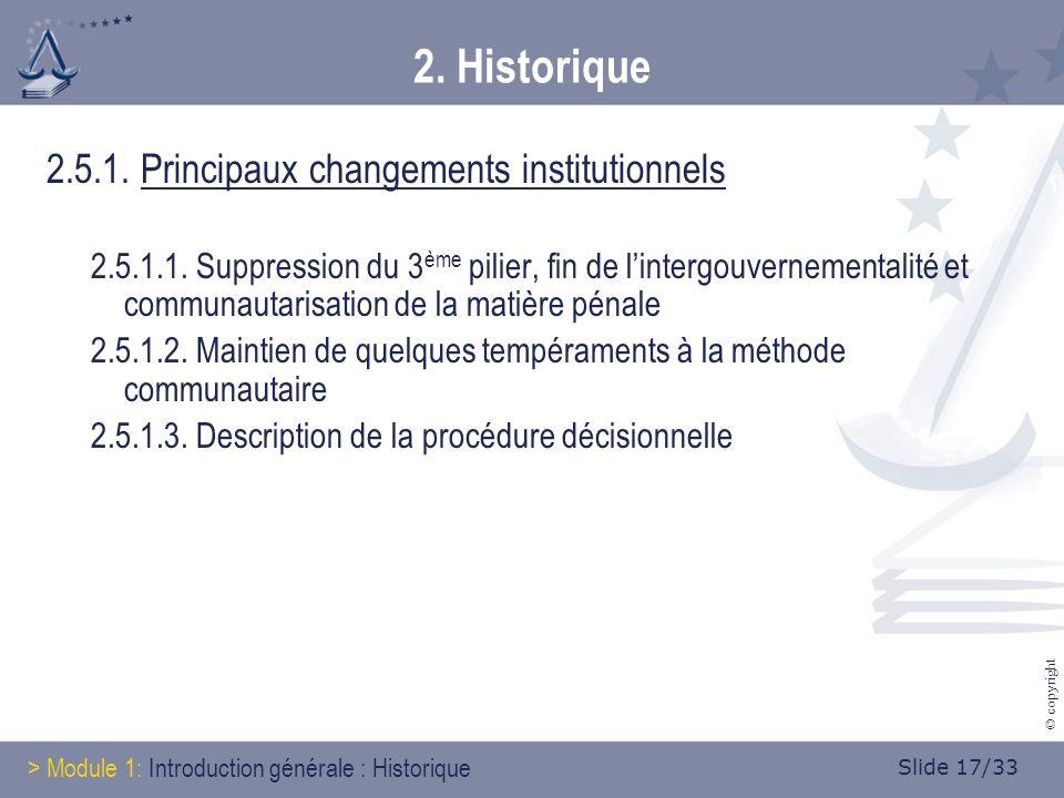 Slide 17/33 © copyright 2. Historique 2.5.1. Principaux changements institutionnels 2.5.1.1. Suppression du 3 ème pilier, fin de lintergouvernementali